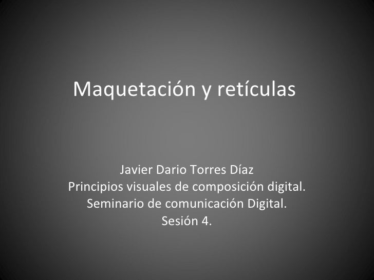Maquetación y retículas  Javier Dario Torres Díaz Principios visuales de composición digital. Seminario de comunicación Di...