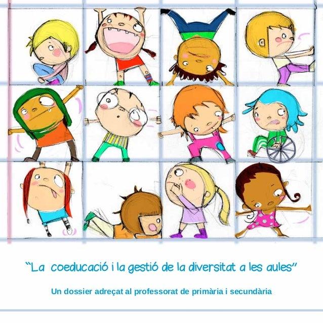 ,, ``La coeducació i la gestió de la diversitat a les aules Un dossier adreçat al professorat de primària i secundària