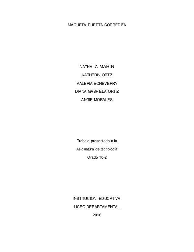 MAQUETA PUERTA CORREDIZA NATHALIA MARIN KATHERIN ORTIZ VALERIA ECHEVERRY DIANA GABRIELA ORTIZ ANGIE MORALES Trabajo presen...