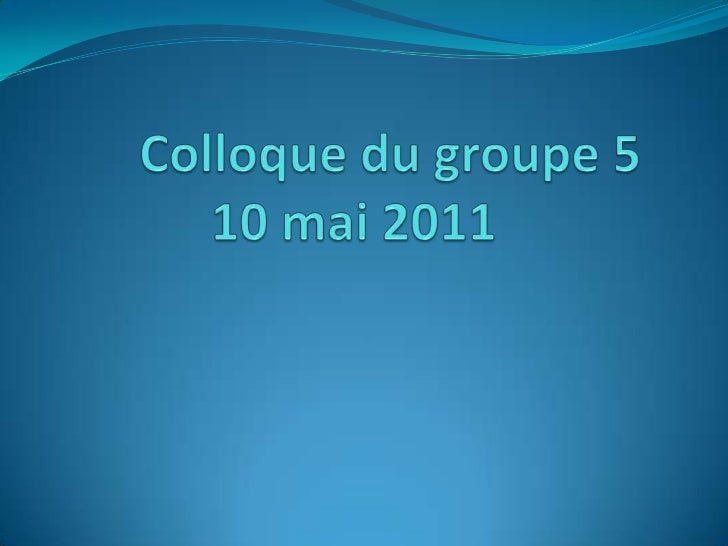 Colloque du groupe 510 mai 2011<br />