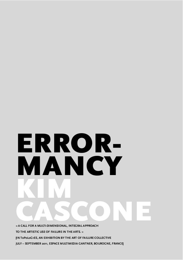 ERROR-MANCYKIMCASCONE« A CALL FOR A MULTI-DIMENSIONAL, INTEGRAL APPROACHTO THE ARTISTIC USE OF FAILURE IN THE ARTS. »[IN T...