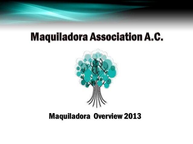 Maquiladora Overview 2013