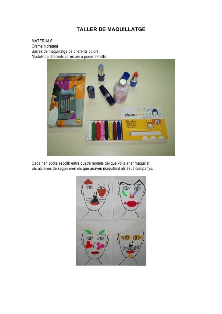 TALLER DE MAQUILLATGE  MATERIALS: Crema hidratant Barres de maquillatge de diferents colors Models de diferents cares per ...