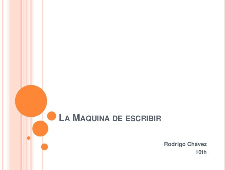 LA MAQUINA DE ESCRIBIR                         Rodrigo Chávez                                   10th