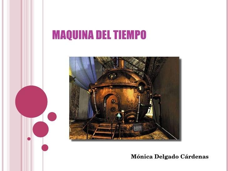 MAQUINA DEL TIEMPO Mónica Delgado Cárdenas