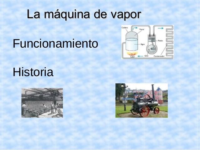 La máquina de vaporLa máquina de vapor Funcionamiento Historia