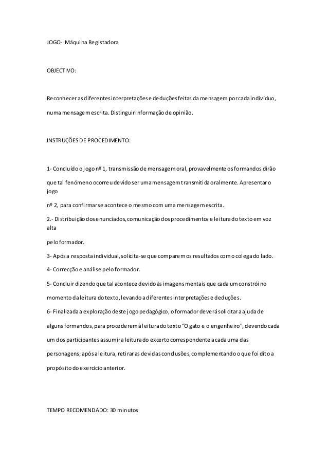 JOGO- Máquina Registadora OBJECTIVO: Reconhecerasdiferentesinterpretaçõese deduçõesfeitasdamensagemporcadaindivíduo, numam...