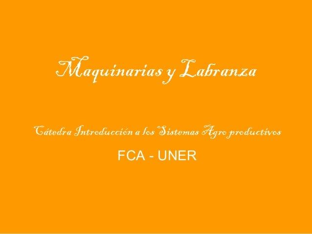 Maquinarias y Labranza Cátedra Introducción a los Sistemas Agro productivos FCA - UNER