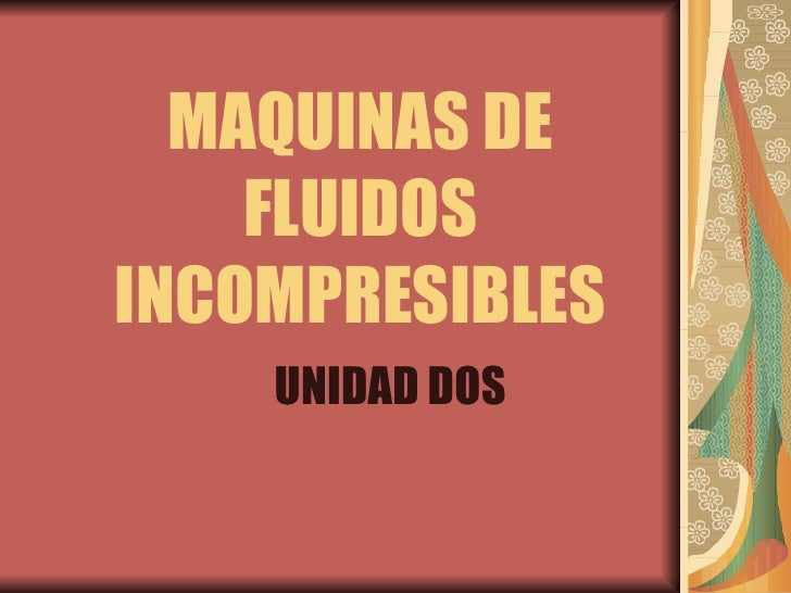 MAQUINAS DE FLUIDOS INCOMPRESIBLES UNIDAD DOS