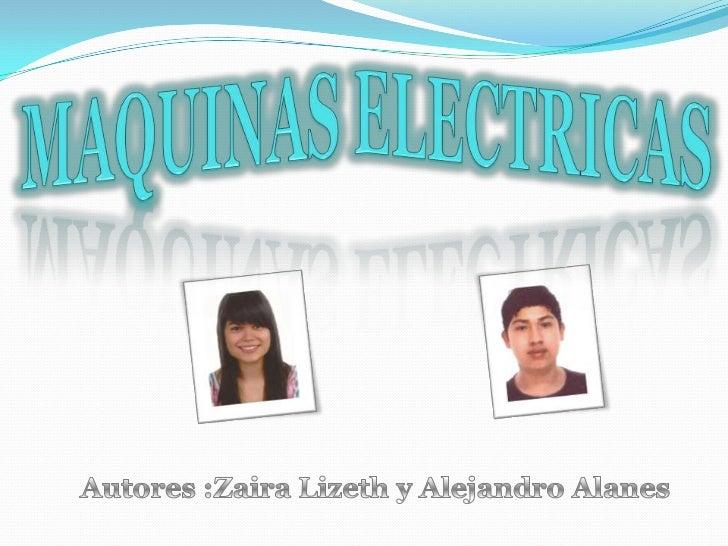 Índice   Justificar la importancia actual de las Máquinas Eléctricas   Resumen del funcionamiento y características de c...