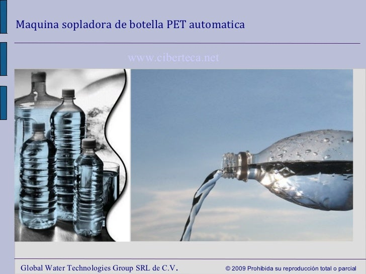 Maquina sopladora de botella PET automatica Global Water Technologies Group SRL de C.V .  © 2009 Prohibida su reproducción...