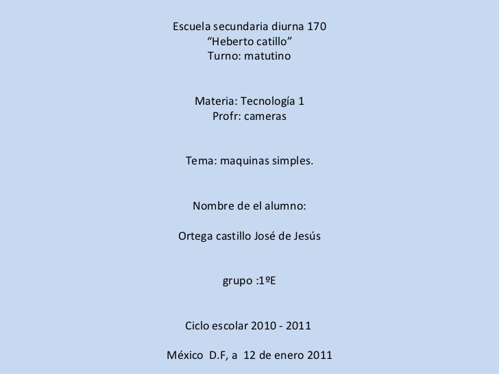 """Escuela secundaria diurna 170 """" Heberto catillo"""" Turno: matutino Materia: Tecnología 1 Profr: cameras Tema: maquinas simpl..."""