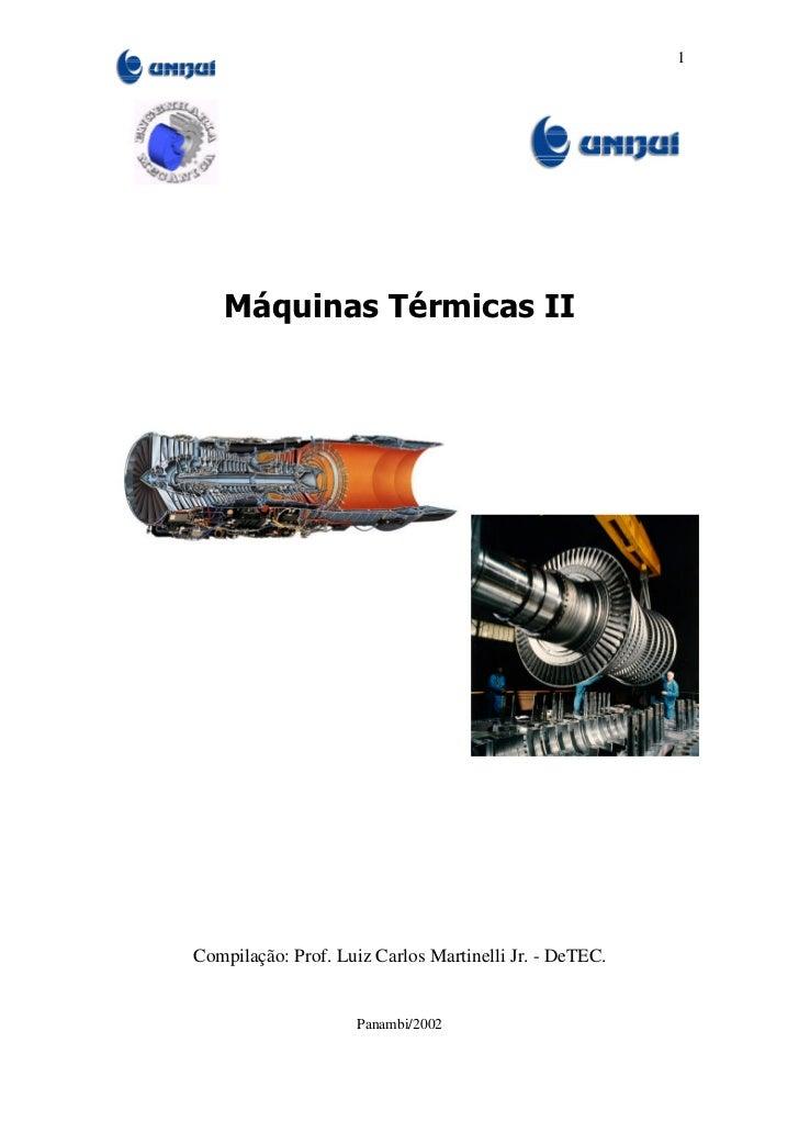 1   Máquinas Térmicas IICompilação: Prof. Luiz Carlos Martinelli Jr. - DeTEC.                    Panambi/2002