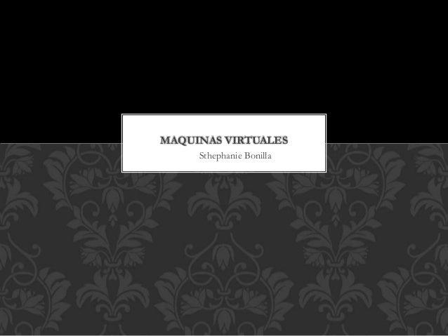 Sthephanie Bonilla MAQUINAS VIRTUALES