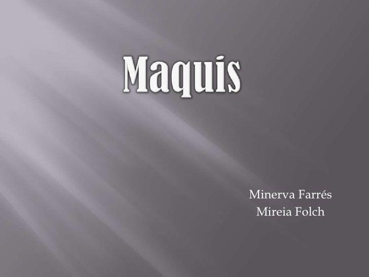 Maquis<br />Minerva Farrés<br />Mireia Folch<br />