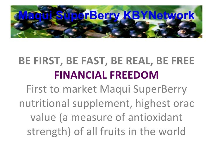 Maqui   SuperBerry   KBYNetwork BE FIRST, BE FAST, BE REAL First to market Maqui SuperBerry nutritional supplement, highes...