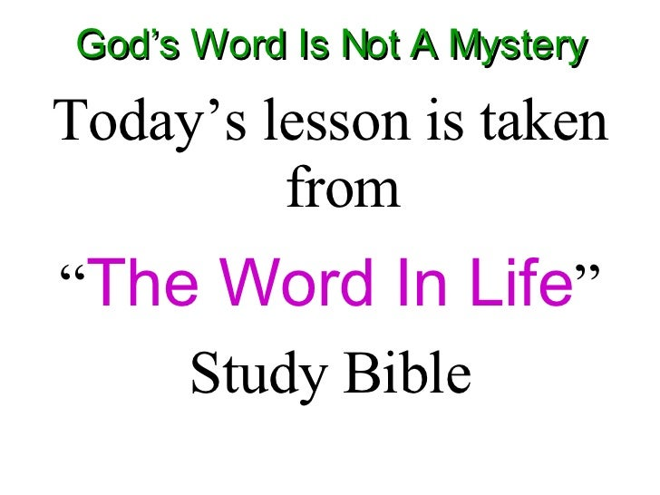 "God's Word Is Not A Mystery <ul><li>Today's lesson is taken from </li></ul><ul><li>"" The Word In Life "" </li></ul><ul><li>..."