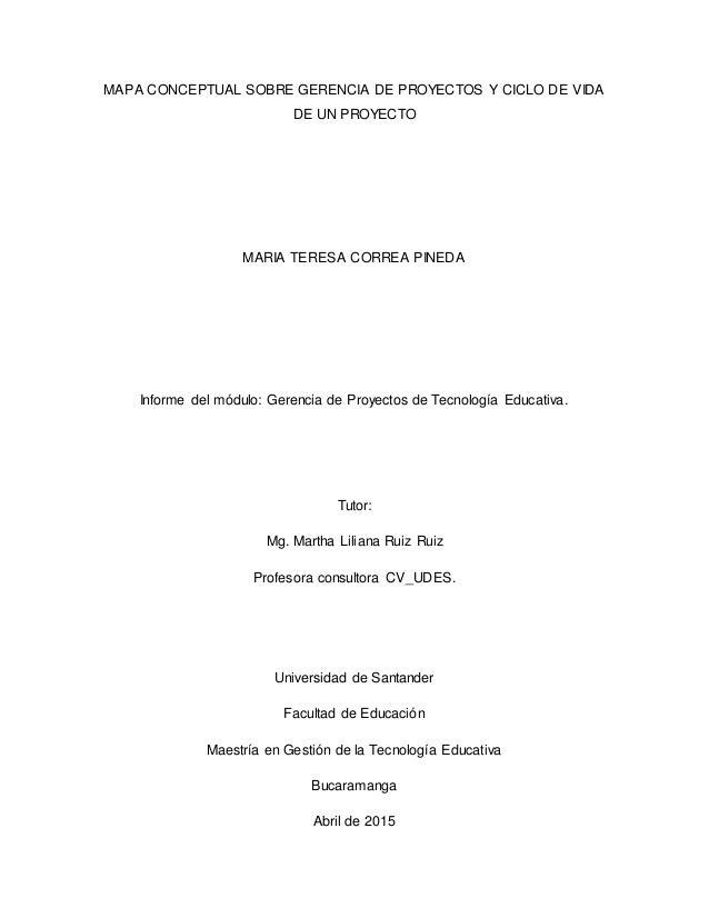 MAPA CONCEPTUAL SOBRE GERENCIA DE PROYECTOS Y CICLO DE VIDA DE UN PROYECTO MARIA TERESA CORREA PINEDA Informe del módulo: ...