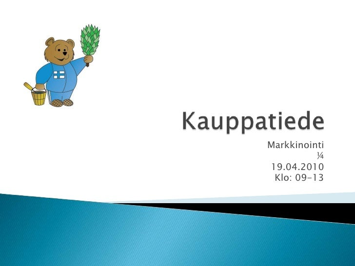 Kauppatiede<br />Markkinointi<br />¼<br />19.04.2010<br />Klo: 09-13<br />