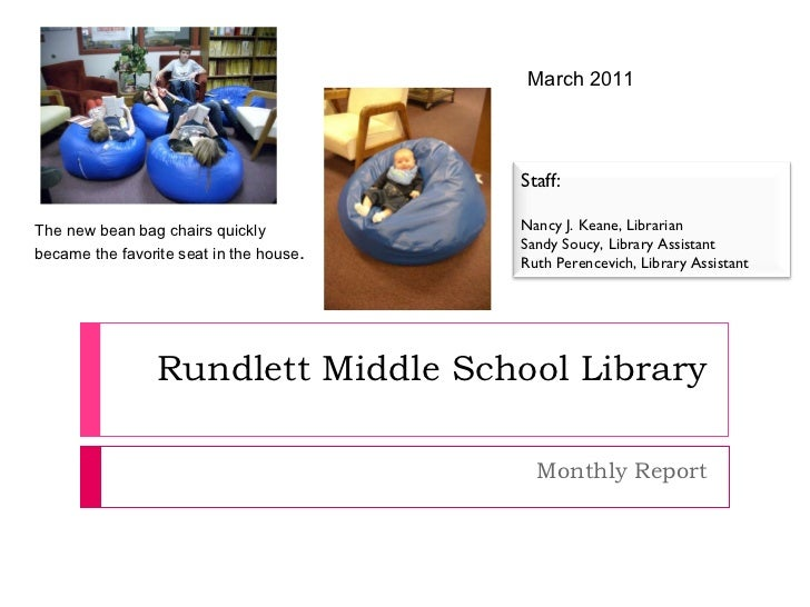 Rundlett Middle School Library Monthly Report March 2011 The new bean bag chairs quickly became the favorite seat in the h...