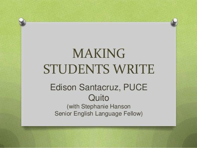 MAKINGSTUDENTS WRITEEdison Santacruz, PUCE         Quito     (with Stephanie Hanson Senior English Language Fellow)