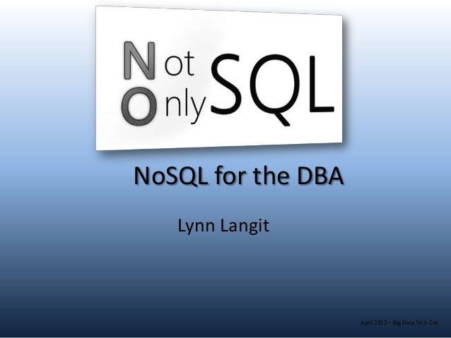 NoSQL for the DBA   Lynn Langit                    April 2013 – Big Data Tech Con