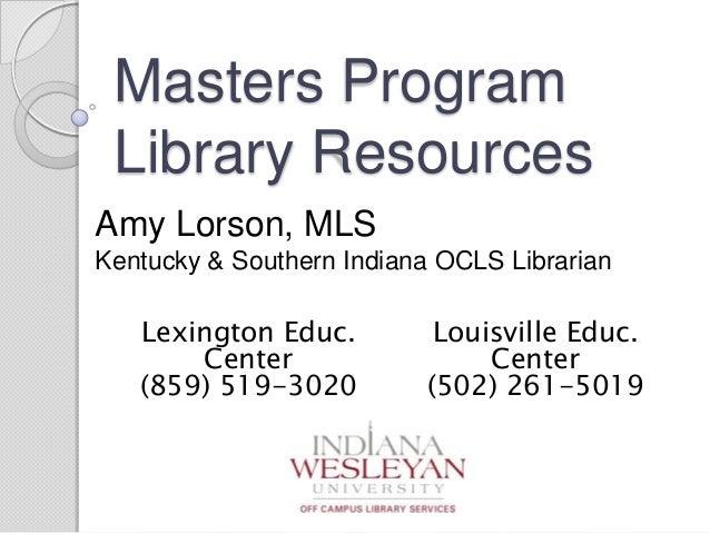 Masters Program Library Resources Amy Lorson, MLS Kentucky & Southern Indiana OCLS Librarian Lexington Educ. Center (859) ...