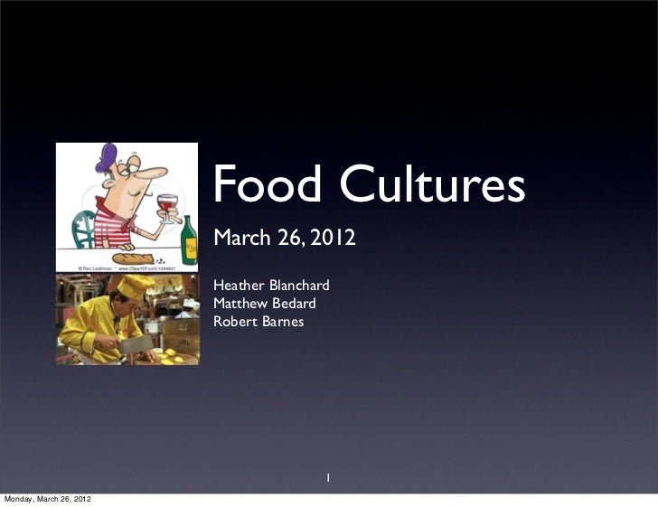 Food Cultures                         March 26, 2012                         Heather Blanchard                         Mat...