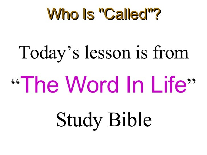 "Who Is ""Called""? <ul><li>Today's lesson is from </li></ul><ul><li>"" The Word In Life "" </li></ul><ul><li>Study B..."