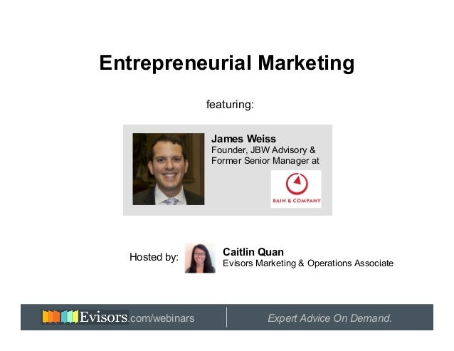 Entrepreneurial Marketing                  featuring:                   James Weiss                   Founder, JBW Advisor...