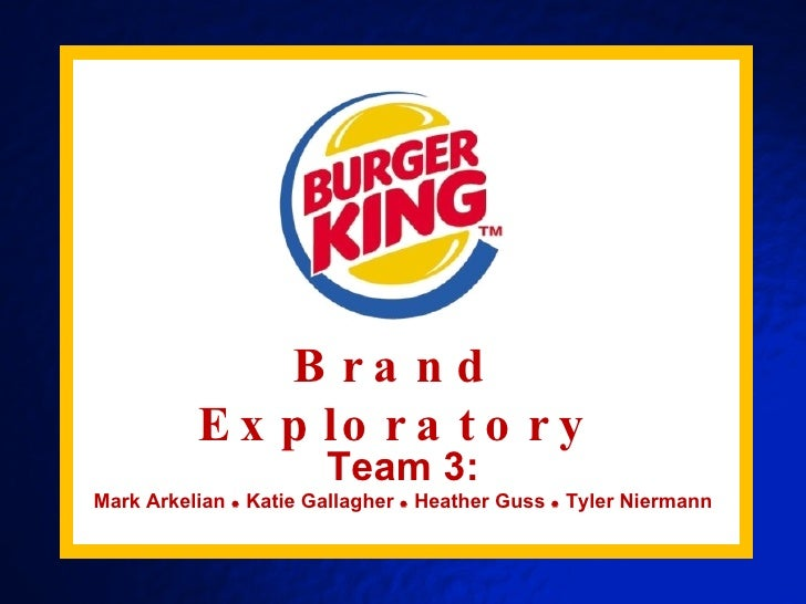Brand Exploratory Team 3: Mark Arkelian    Katie Gallagher    Heather Guss    Tyler Niermann