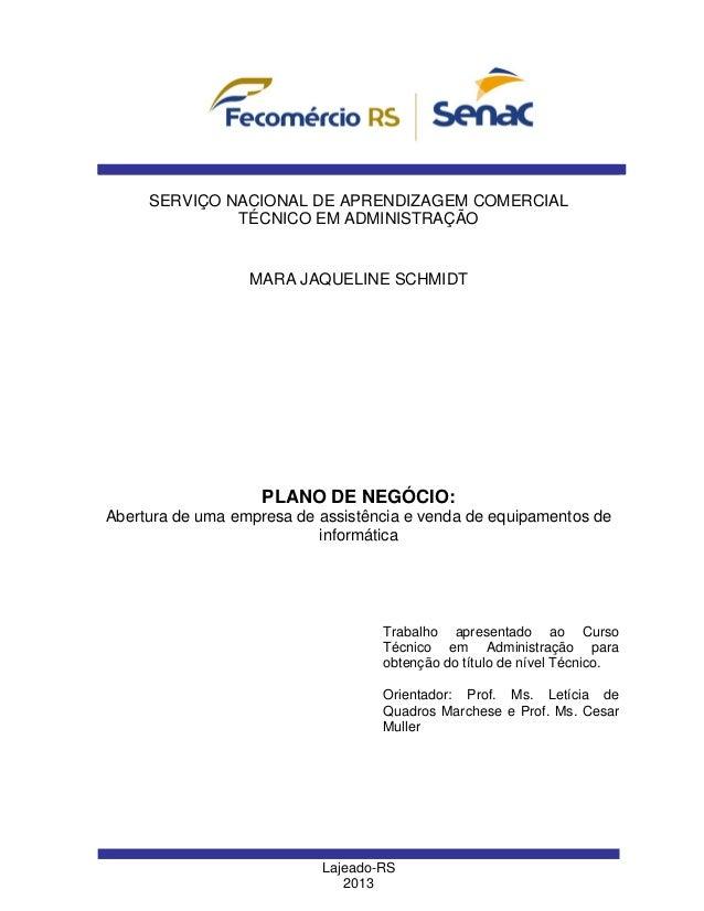 1 Lajeado-RS 2013 MARA JAQUELINE SCHMIDT SERVIÇO NACIONAL DE APRENDIZAGEM COMERCIAL TÉCNICO EM ADMINISTRAÇÃO PLANO DE NEGÓ...