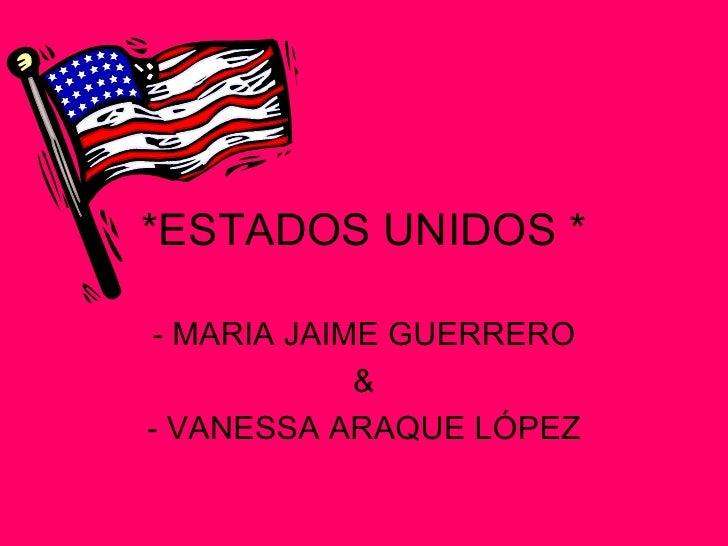 *ESTADOS UNIDOS * - MARIA JAIME GUERRERO & - VANESSA ARAQUE LÓPEZ