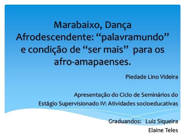 """Marabaixo, DançaAfrodescendente: """"palavramundo"""" e condição de """"ser mais"""" para os        afro-amapaenses.                  ..."""
