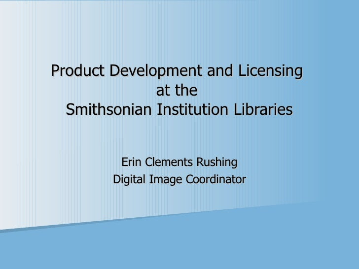Product Development and Licensing  at the  Smithsonian Institution Libraries Erin Clements Rushing Digital Image Coordinator