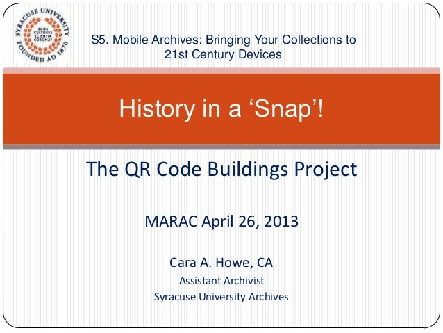 The QR Code Buildings ProjectMARAC April 26, 2013Cara A. Howe, CAAssistant ArchivistSyracuse University ArchivesHistory in...