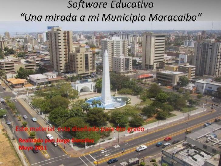 """Software Educativo """"Una mirada a mi Municipio Maracaibo""""<br />Este material  esta diseñado para 4to grado <br />Realizado ..."""