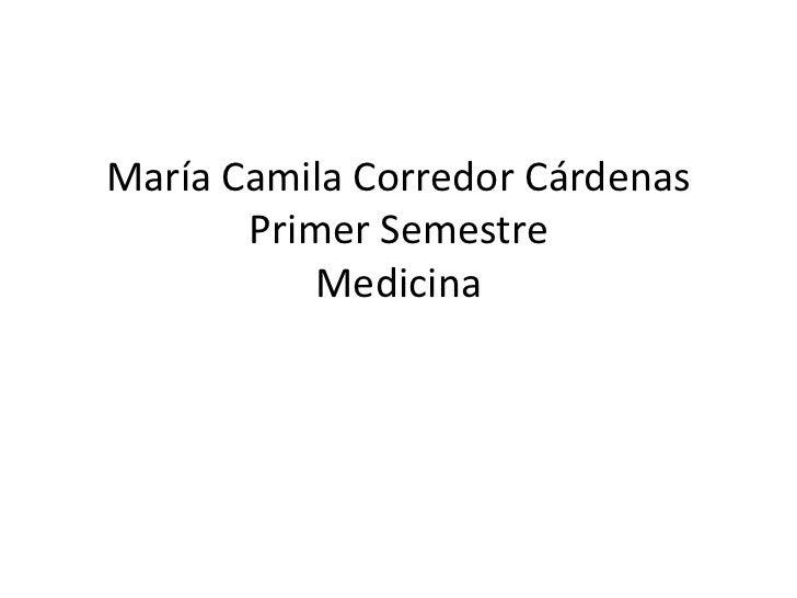 María Camila Corredor CárdenasPrimer SemestreMedicina<br />