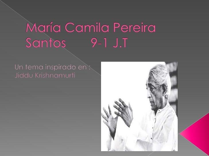 María Camila Pereira Santos       9-1 J.T<br />Un tema inspirado en : Jiddu Krishnamurti<br />