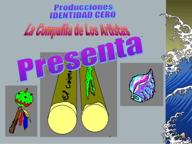 Producciones<br />IDENTIDAD CERO<br />La Compañia de Los Artistas<br />Presenta<br />