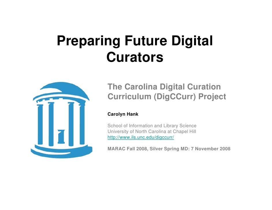 Preparing Future Digital       Curators       The Carolina Digital Curation       Curriculum (DigCCurr) Project       Caro...