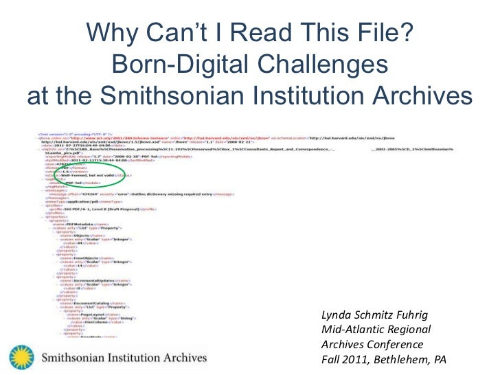 Why Can't I Read This File? Born-Digital Challenges at the Smithsonian Institution Archives<br />Lynda Schmitz Fuhrig<br /...
