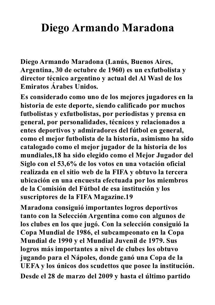 Diego Armando MaradonaDiego Armando Maradona (Lanús, Buenos Aires,Argentina, 30 de octubre de 1960) es un exfutbolista ydi...