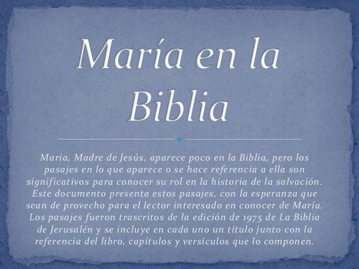 María, Madre de Jesús, aparece poco en la Biblia, pero los    pasajes en lo que aparece o se hace referencia a ella sonsig...