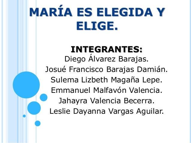 MARÍA ES ELEGIDA Y ELIGE. INTEGRANTES: Diego Álvarez Barajas. Josué Francisco Barajas Damián. Sulema Lizbeth Magaña Lepe. ...