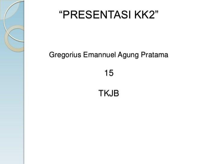 Presentasi KK2 Gregorius Emannuel Agung Pratama