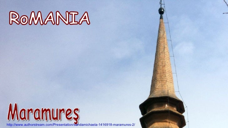 http://www.authorstream.com/Presentation/sandamichaela-1416918-maramures-2/
