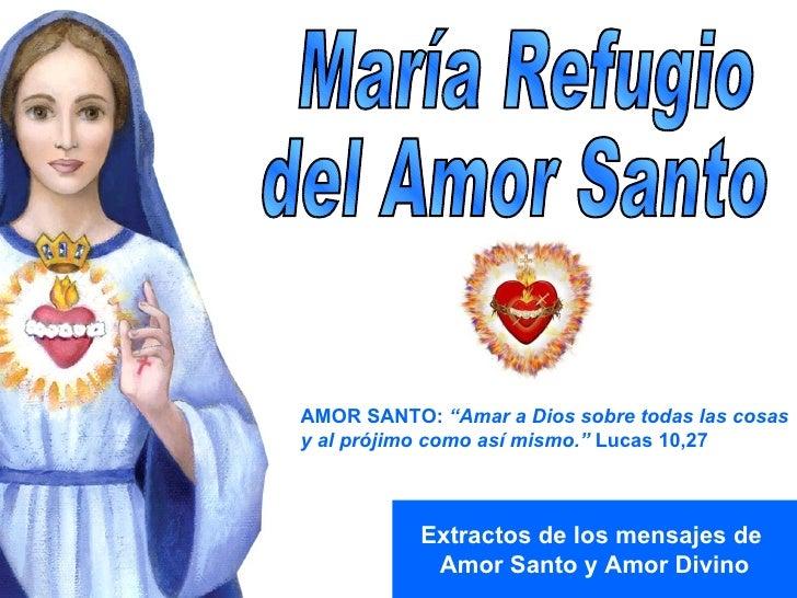 """Extractos de los mensajes de  Amor Santo y Amor Divino María Refugio  del Amor Santo AMOR SANTO:  """"Amar a Dios sobre todas..."""