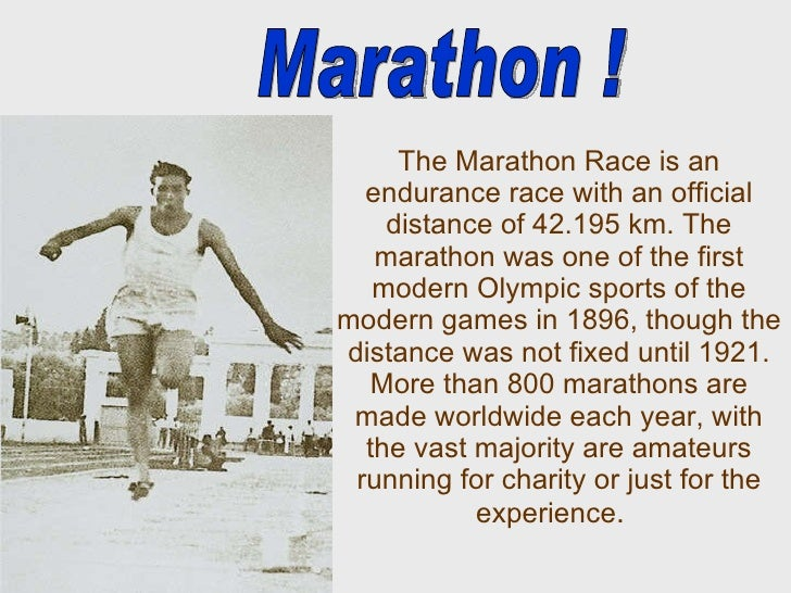 The Marathon Race is an endurance race with an official distance of 42.195 km.The marathon was one of the first modern Ol...