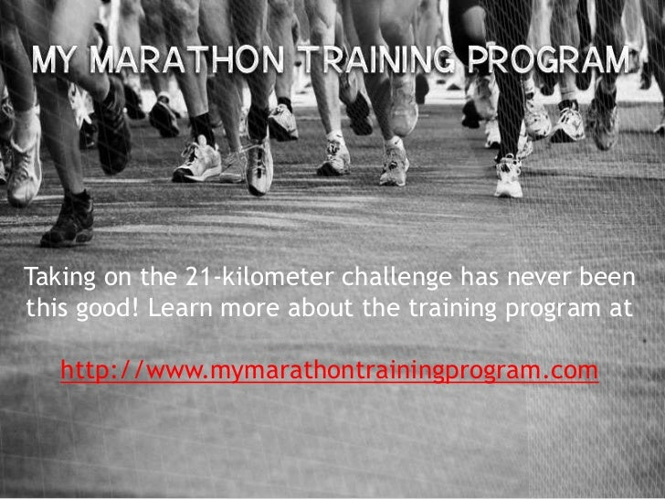 Taking on the 21-kilometer challenge has never beenthis good! Learn more about the training program at   http://www.mymara...